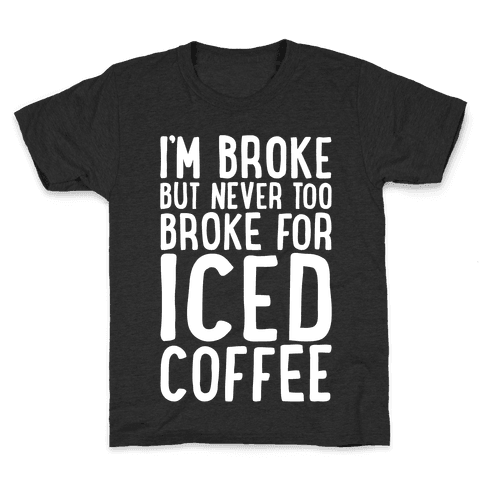 I'm Broke But Never Too Broke For Iced Coffee White Print Kids T-Shirt