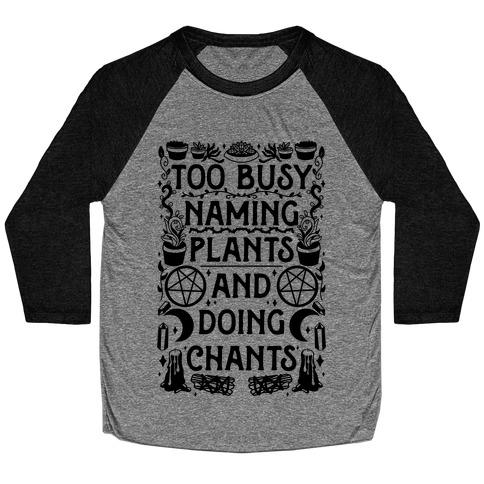 Too Busy Naming Plants And Doing Chants Baseball Tee