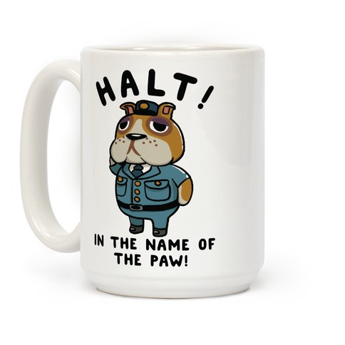 Halt in the Name of the Paw Booker Coffee Mug