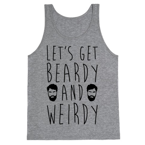 Let's Get Beardy and Weirdy Tank Top