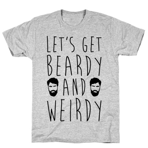 Let's Get Beardy and Weirdy T-Shirt