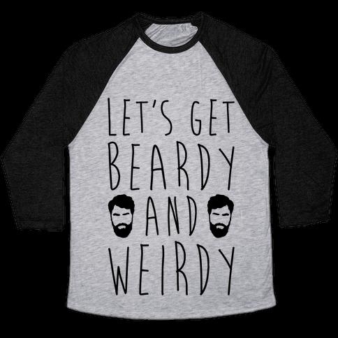 Let's Get Beardy and Weirdy  Baseball Tee