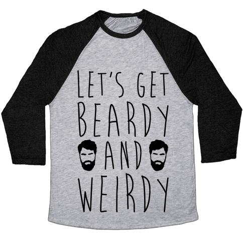 16fa8869 Let's Get Beardy and Weirdy Baseball · Let's Get Beardy and Weirdy Baseball  Tee