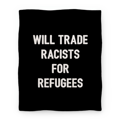 Will Trade Racists For Refugees Blanket