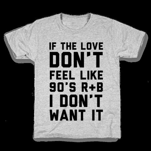 If The Love Don't Feel Like 90's R & B Kids T-Shirt