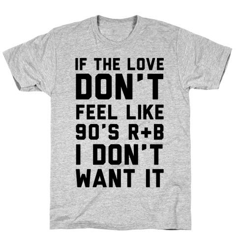 If The Love Don't Feel Like 90's R & B Mens T-Shirt