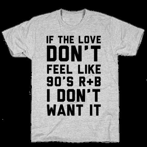 If The Love Don't Feel Like 90's R & B Mens T-Shirt