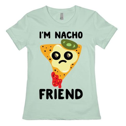 I'm Nacho Friend Parody Womens T-Shirt