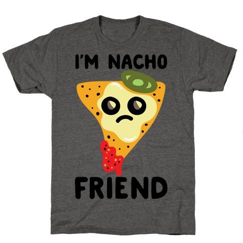 I'm Nacho Friend Parody T-Shirt