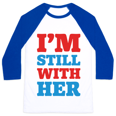 I'm Still With Her Baseball Tee