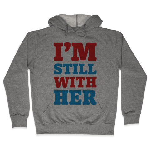 I'm Still With Her Hooded Sweatshirt