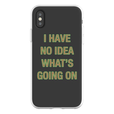 I Have No Idea What's Going On Phone Flexi-Case