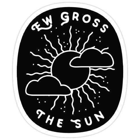 Ew Gross, The Sun Die Cut Sticker