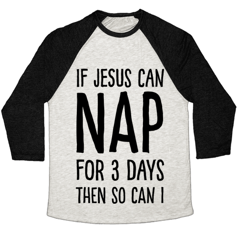 If Jesus Can Nap For 3 Days Then So Can I Baseball Tee