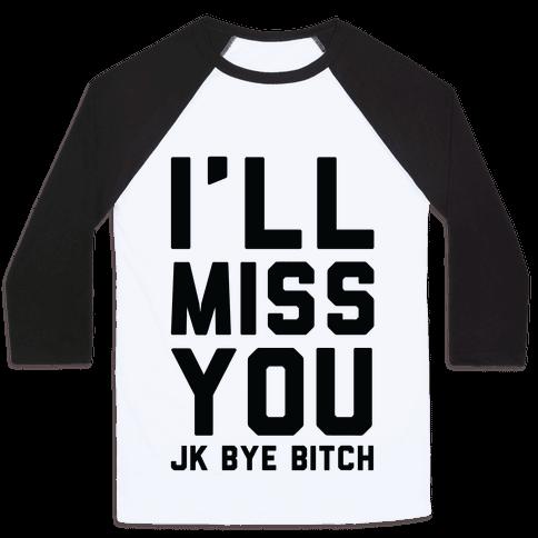 I'll Miss You JK Bye Bitch Baseball Tee