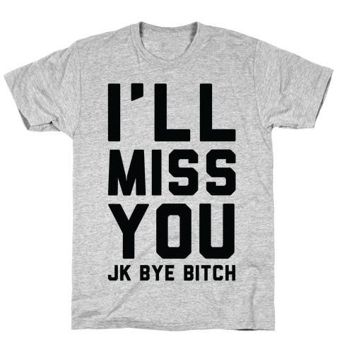 I'll Miss You JK Bye Bitch Mens T-Shirt