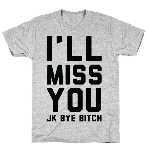 I'll Miss You JK Bye Bitch Mens T-Shirt