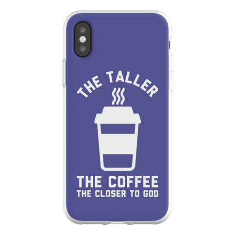 The Taller the Coffee The Closer to God Phone Flexi-Case