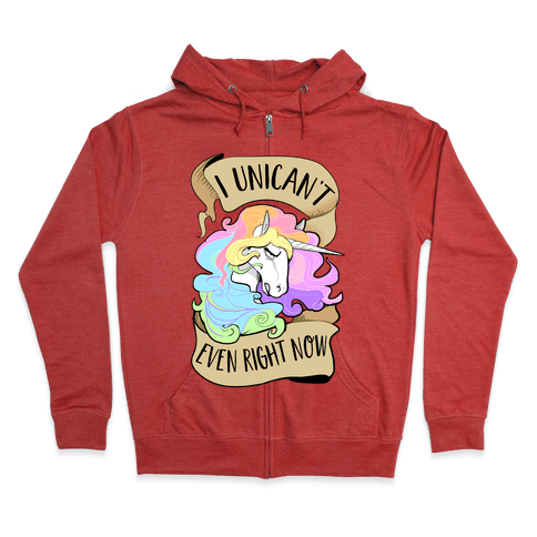 I Unican't Even Right Now Zip Hoodie