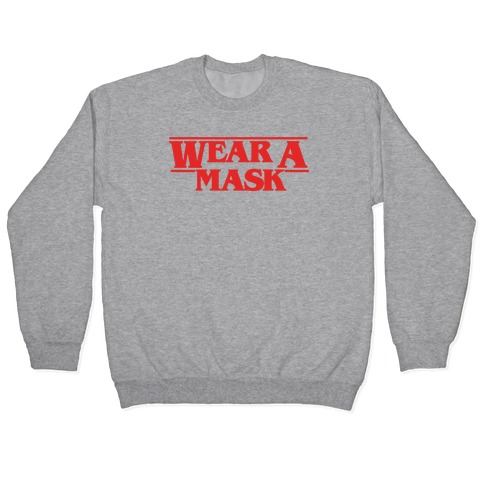Wear A Mask Stranger Things Parody Pullover