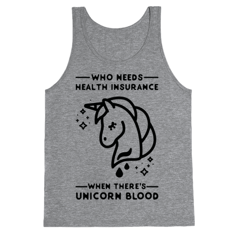 Who Needs Health Insurance When There's Unicorn Blood Tank Top