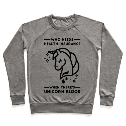 Who Needs Health Insurance When There's Unicorn Blood Pullover