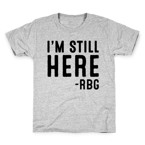 I'm Still Here RBG Quote Kids T-Shirt
