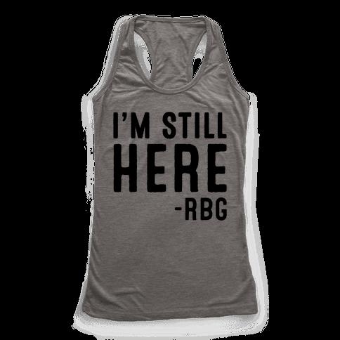 I'm Still Here RBG Quote Racerback Tank Top