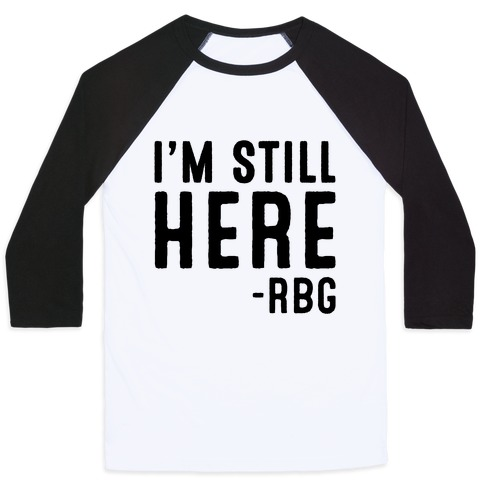 I'm Still Here RBG Quote Baseball Tee