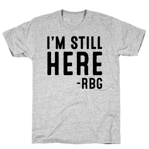 I'm Still Here RBG Quote T-Shirt