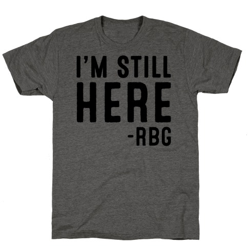 I'm Still Here RBG Quote T-Shirt