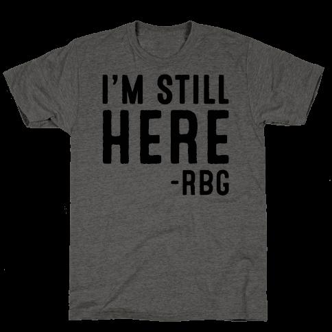 I'm Still Here RBG Quote Mens T-Shirt
