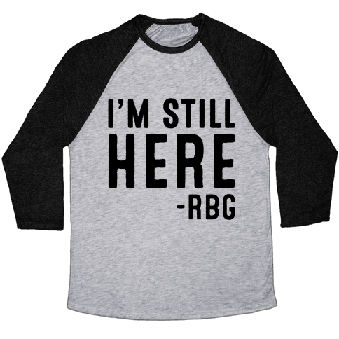 I'm Still Here RBG Quote Baseball Tee