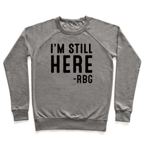 I'm Still Here RBG Quote Pullover