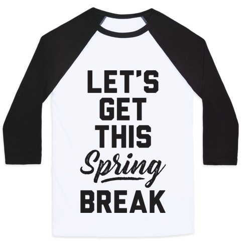 Let's Get This Spring Break Baseball Tee
