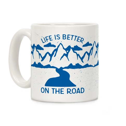 Life Is Better On The Road Coffee Mug