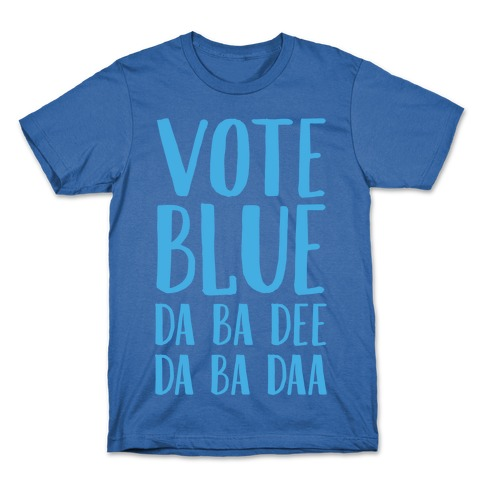 Vote Blue Da Ba Dee Da Ba Daa T-Shirt