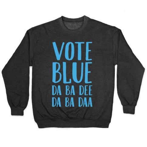 Vote Blue Da Ba Dee Da Ba Daa Pullover