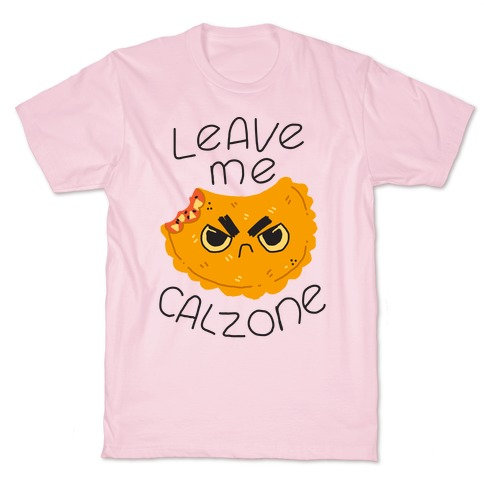 Leave Me Calzone T-Shirt