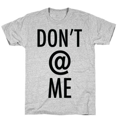 Don't @ Me Mens T-Shirt