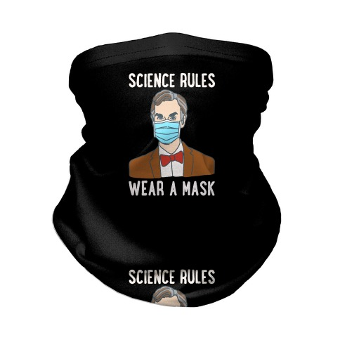 Science Rules Wear A Mask  Neck Gaiter