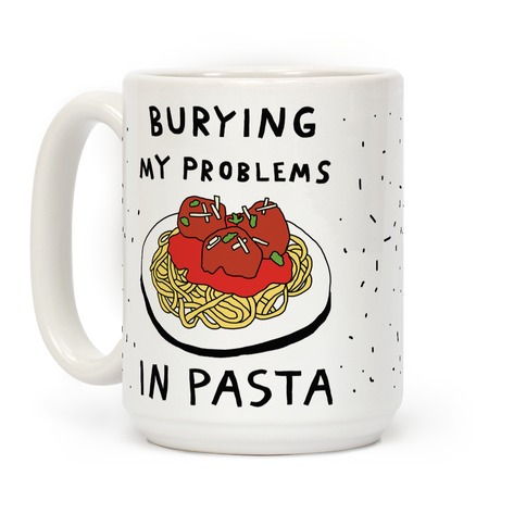 Burying My Problems In Pasta Coffee Mug