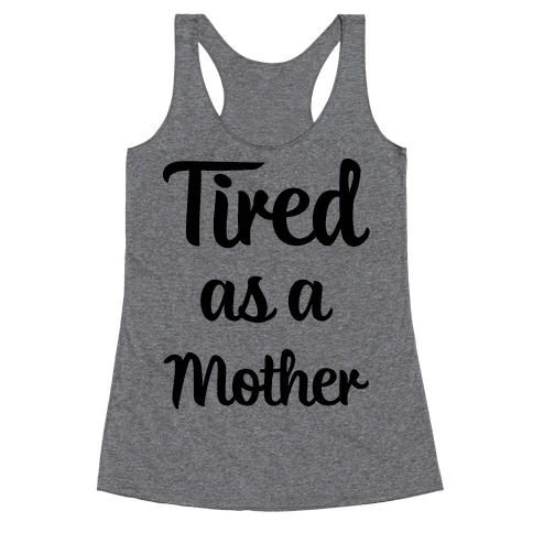 Tired As A Mother Racerback Tank Top