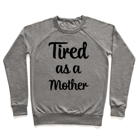 Tired As A Mother Pullover
