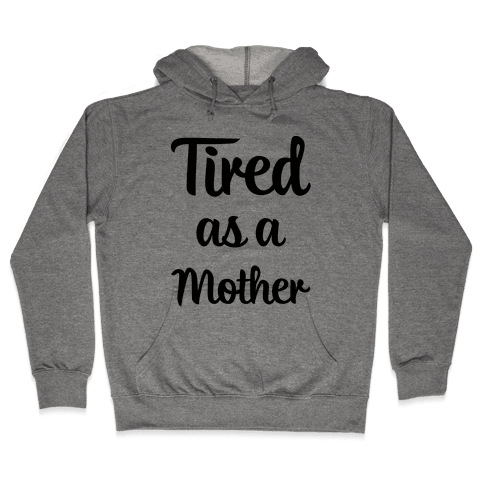 Tired As A Mother Hooded Sweatshirt