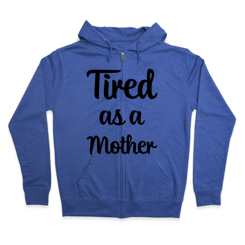 Tired As A Mother Zip Hoodie