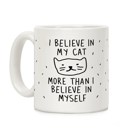 I Believe In My Cat More Than I Believe In Myself Coffee Mug