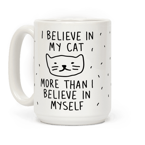 I Believe In My Cat More Than I Believe In Myself