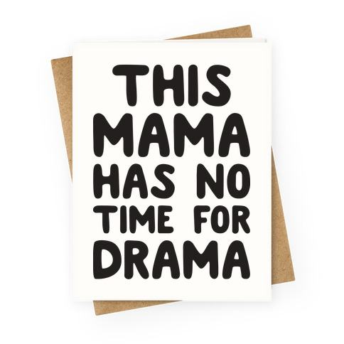 This Mama Has No Time For Drama Greeting Card