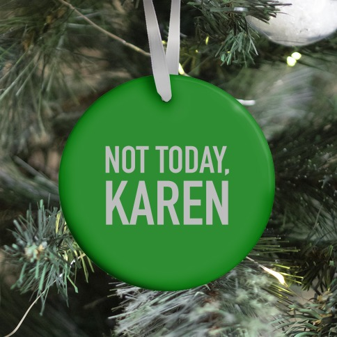 Not Today Karen (green) Ornament